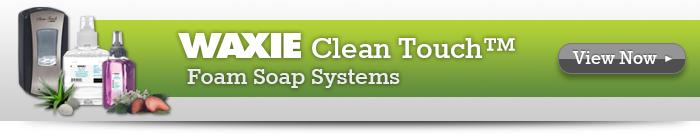 WAXIE Clean Touch Foam Soap Systems