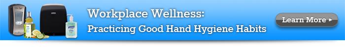 Workplace Wellness: Practicing Good Hand Hygiene Habits